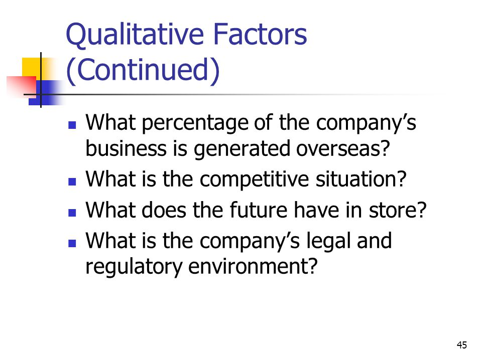 45 Qualitative Factors (Continued) What percentage of the company's business is generated overseas.