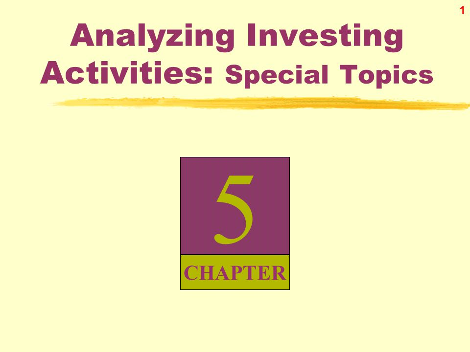 1 5 CHAPTER Analyzing Investing Activities: Special Topics