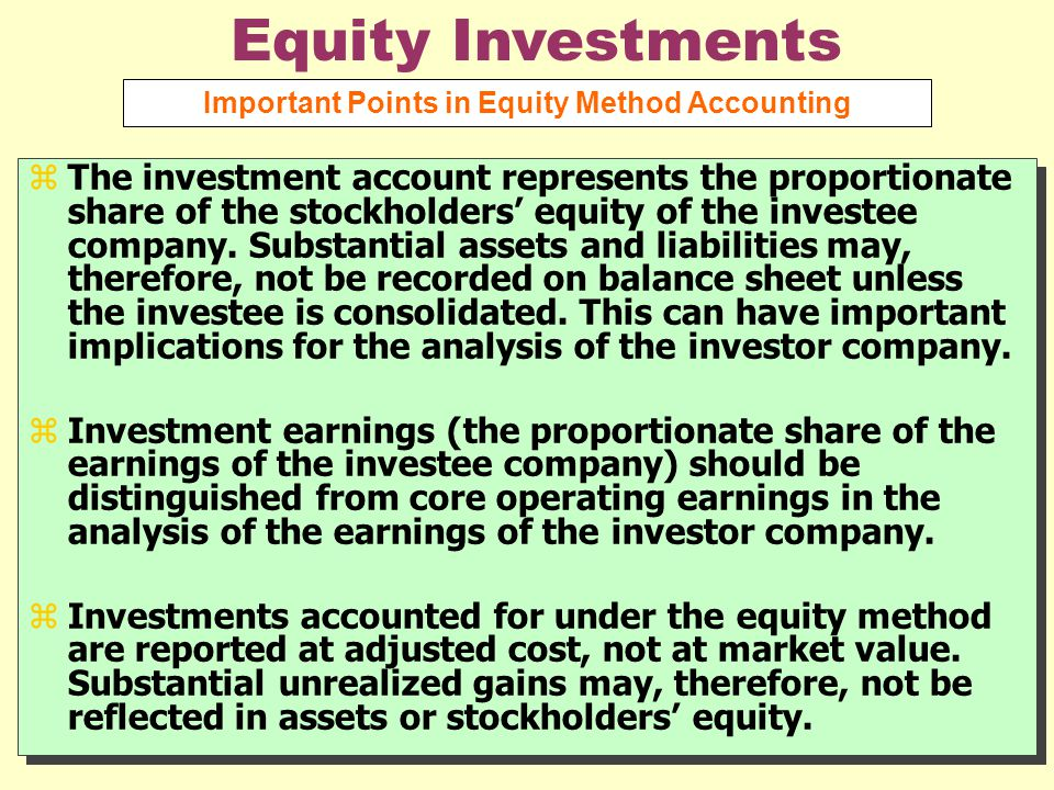 zThe investment account represents the proportionate share of the stockholders' equity of the investee company.