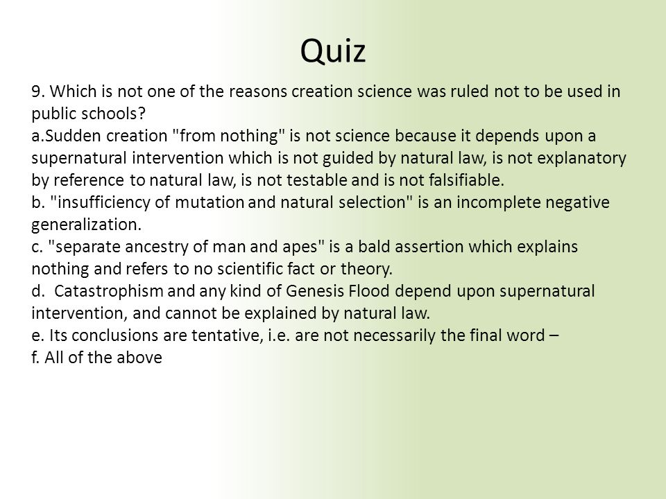 Quiz 9. Which is not one of the reasons creation science was ruled not to be used in public schools? a.Sudden creation