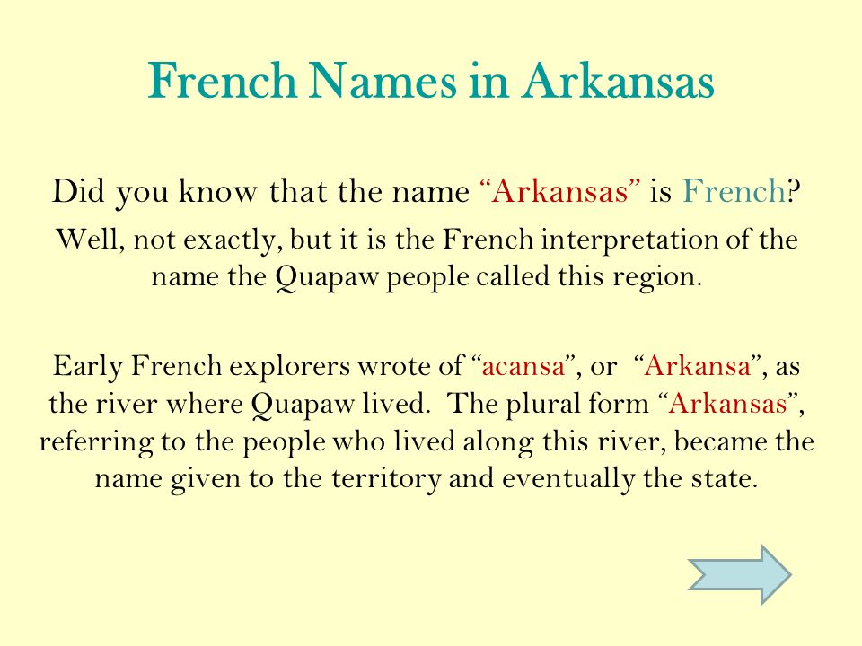 French Names in Arkansas Did you know that the name Arkansas is French.