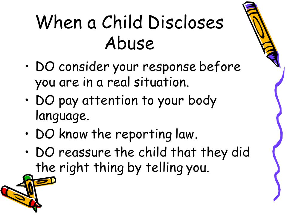 When a Child Discloses Abuse DO consider your response before you are in a real situation.