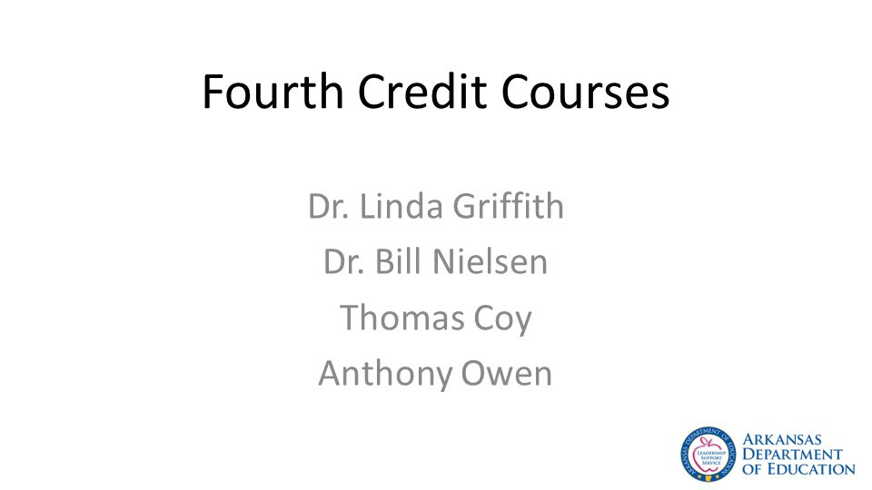 Fourth Credit Courses Dr. Linda Griffith Dr. Bill Nielsen Thomas Coy Anthony Owen