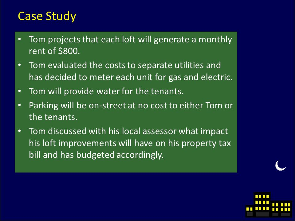 Case Study Tom projects that each loft will generate a monthly rent of $800.