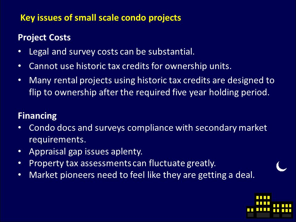 Key issues of small scale condo projects Project Costs Legal and survey costs can be substantial.