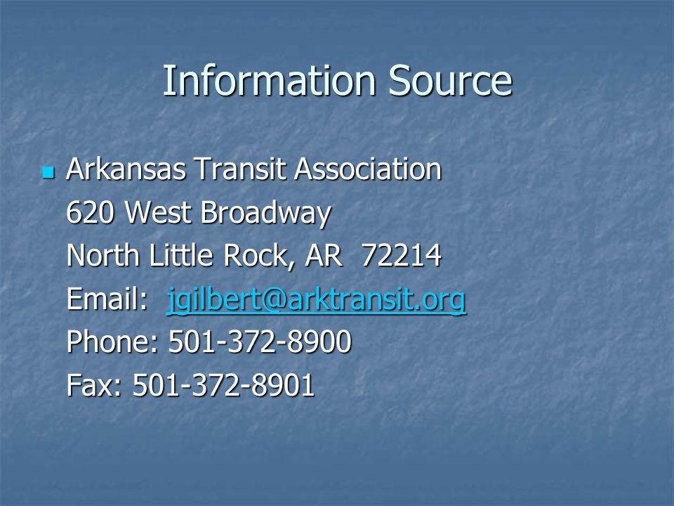 Information Source Arkansas Transit Association Arkansas Transit Association 620 West Broadway North Little Rock, AR 72214 Email: jgilbert@arktransit.org jgilbert@arktransit.org Phone: 501-372-8900 Fax: 501-372-8901