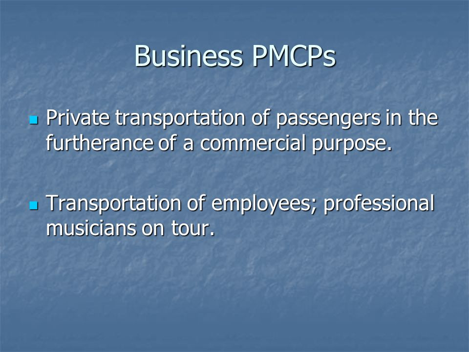 Non-Business PMPCs Provide private passenger transportation that is not in the furtherance of a commercial purpose.