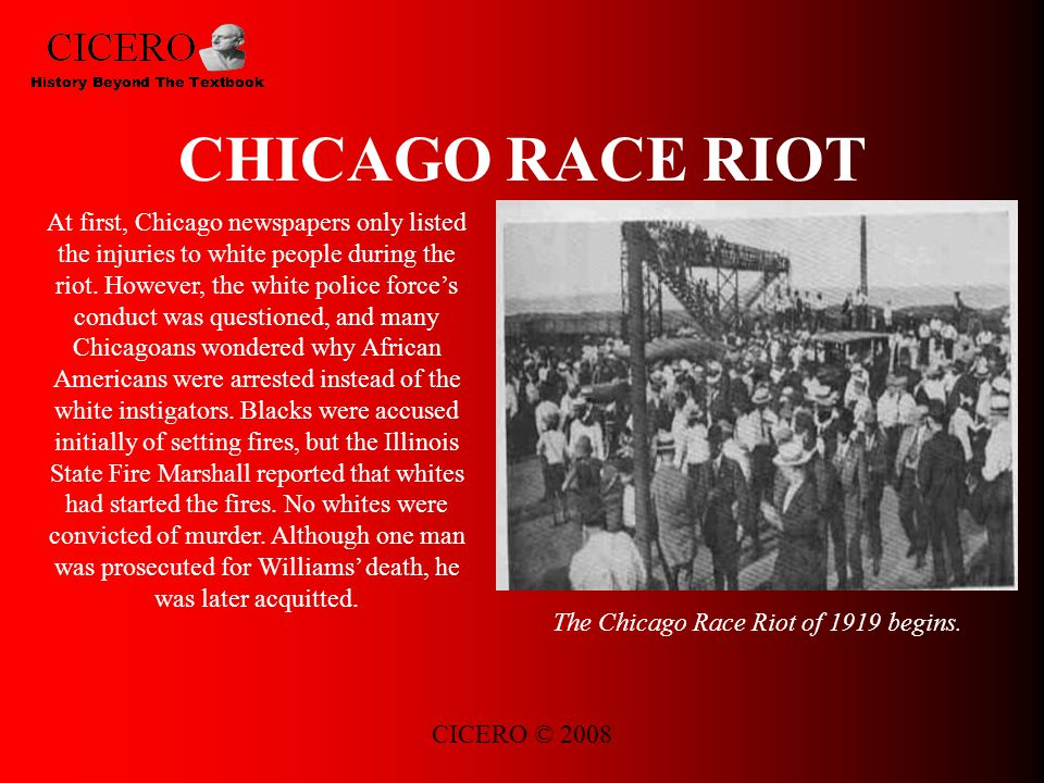 CICERO © 2008 CHICAGO RACE RIOT At first, Chicago newspapers only listed the injuries to white people during the riot.