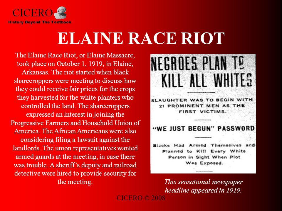 CICERO © 2008 ELAINE RACE RIOT The Elaine Race Riot, or Elaine Massacre, took place on October 1, 1919, in Elaine, Arkansas.