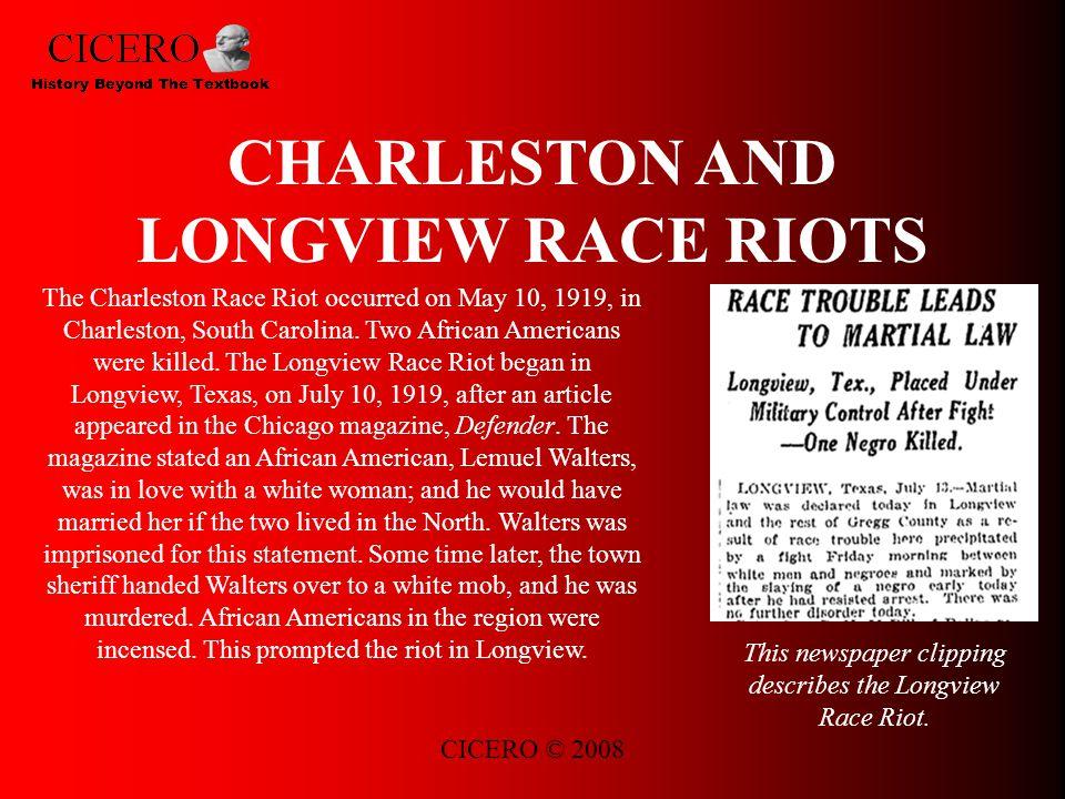 CICERO © 2008 CHARLESTON AND LONGVIEW RACE RIOTS The Charleston Race Riot occurred on May 10, 1919, in Charleston, South Carolina.