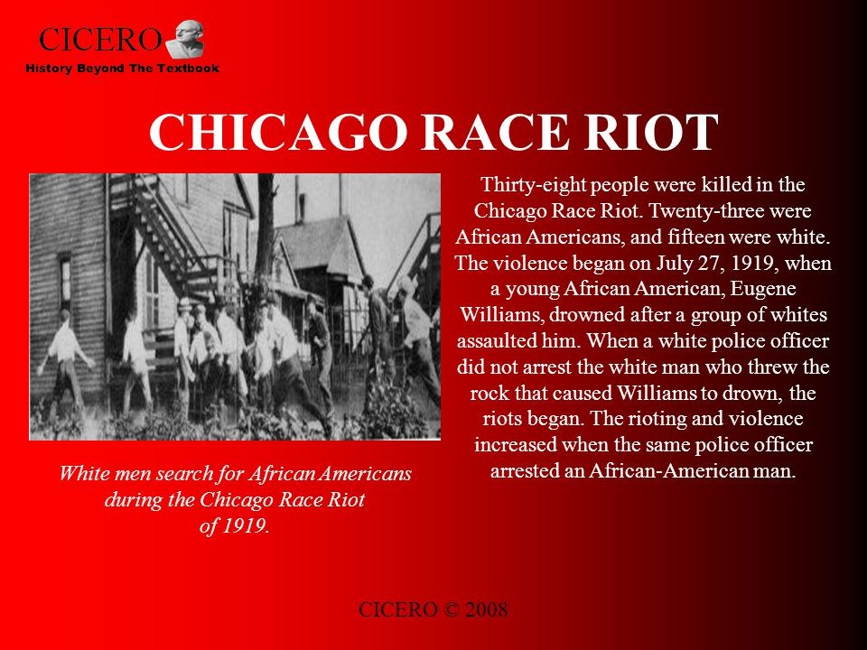 CICERO © 2008 CHICAGO RACE RIOT Thirty-eight people were killed in the Chicago Race Riot.