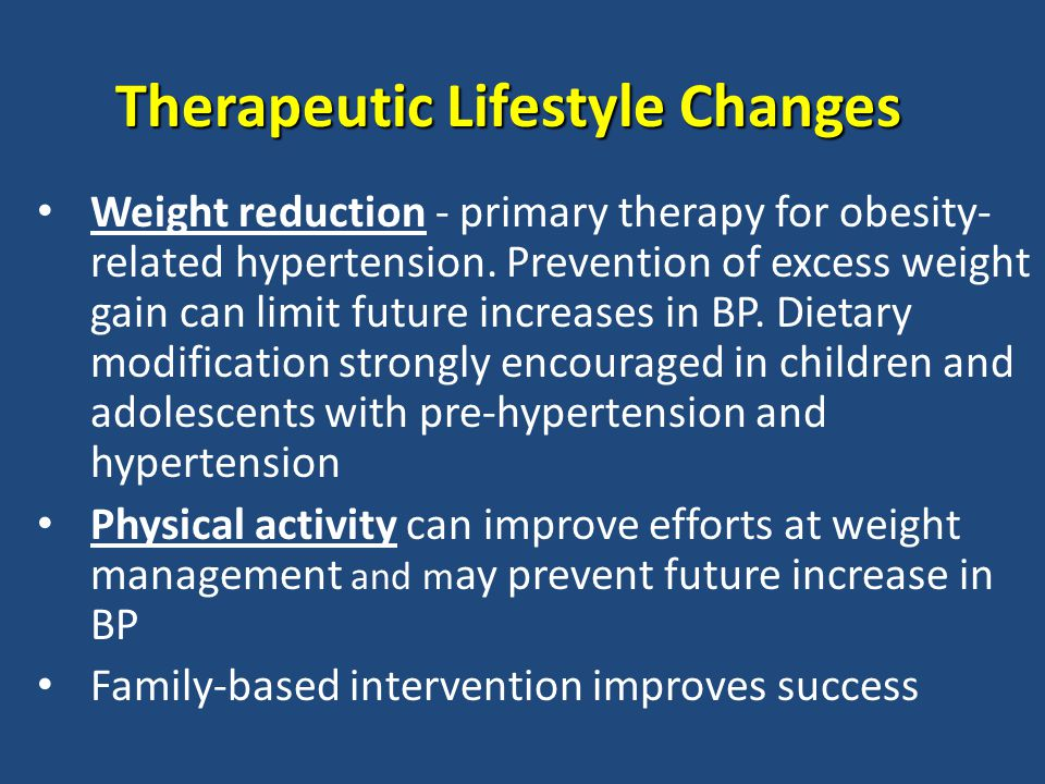 Therapeutic Lifestyle Changes Weight reduction - primary therapy for obesity- related hypertension.
