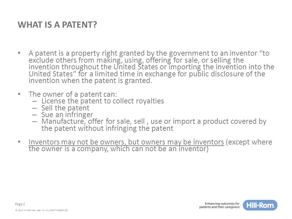 Page 2 © 2012 Hill-Rom Services, Inc. ALL RIGHTS RESERVED WHAT IS A PATENT.