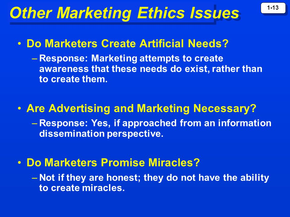 1-13 Other Marketing Ethics Issues Do Marketers Create Artificial Needs.