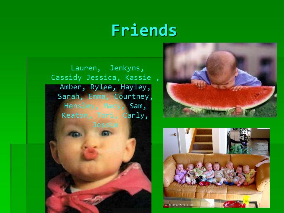 Friends Lauren, Jenkyns, Cassidy Jessica, Kassie, Amber, Rylee, Hayley, Sarah, Emma, Courtney, Hensley, Macy, Sam, Keaton, Tori, Carly, Jessie
