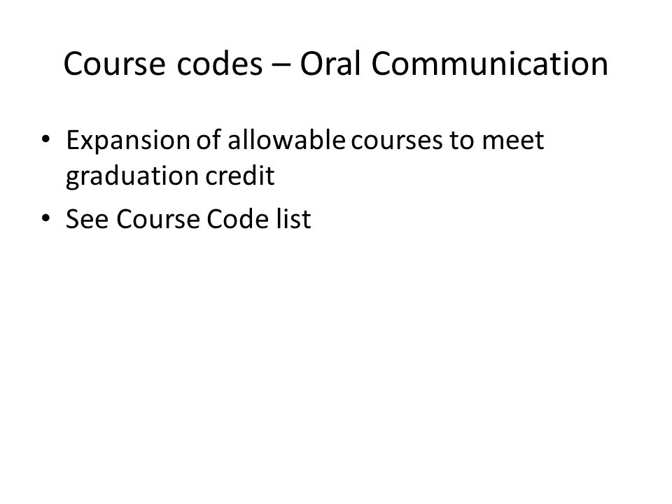 Course codes – Oral Communication Expansion of allowable courses to meet graduation credit See Course Code list