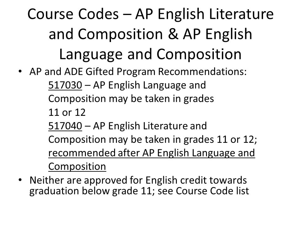 Course Codes – AP English Literature and Composition & AP English Language and Composition AP and ADE Gifted Program Recommendations: 517030 – AP Engl