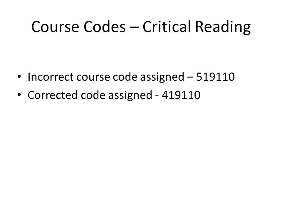 Course Codes – Critical Reading Incorrect course code assigned – 519110 Corrected code assigned - 419110