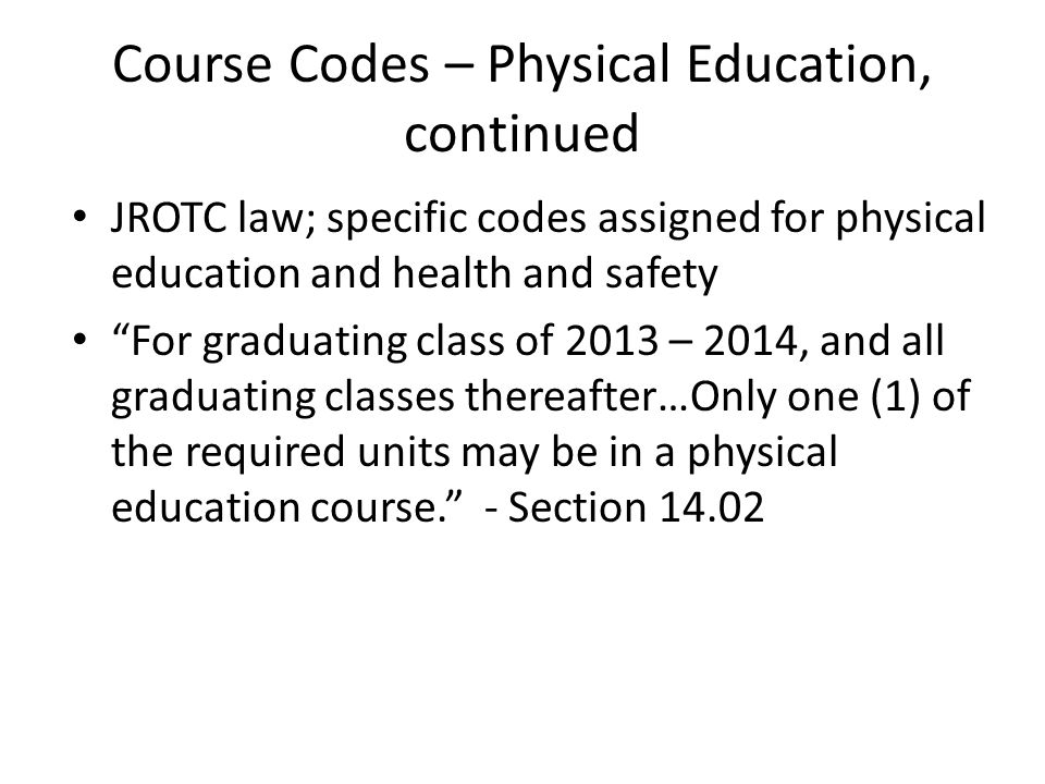 "Course Codes – Physical Education, continued JROTC law; specific codes assigned for physical education and health and safety ""For graduating class of"