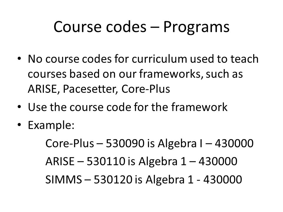 Course codes – Programs No course codes for curriculum used to teach courses based on our frameworks, such as ARISE, Pacesetter, Core-Plus Use the cou