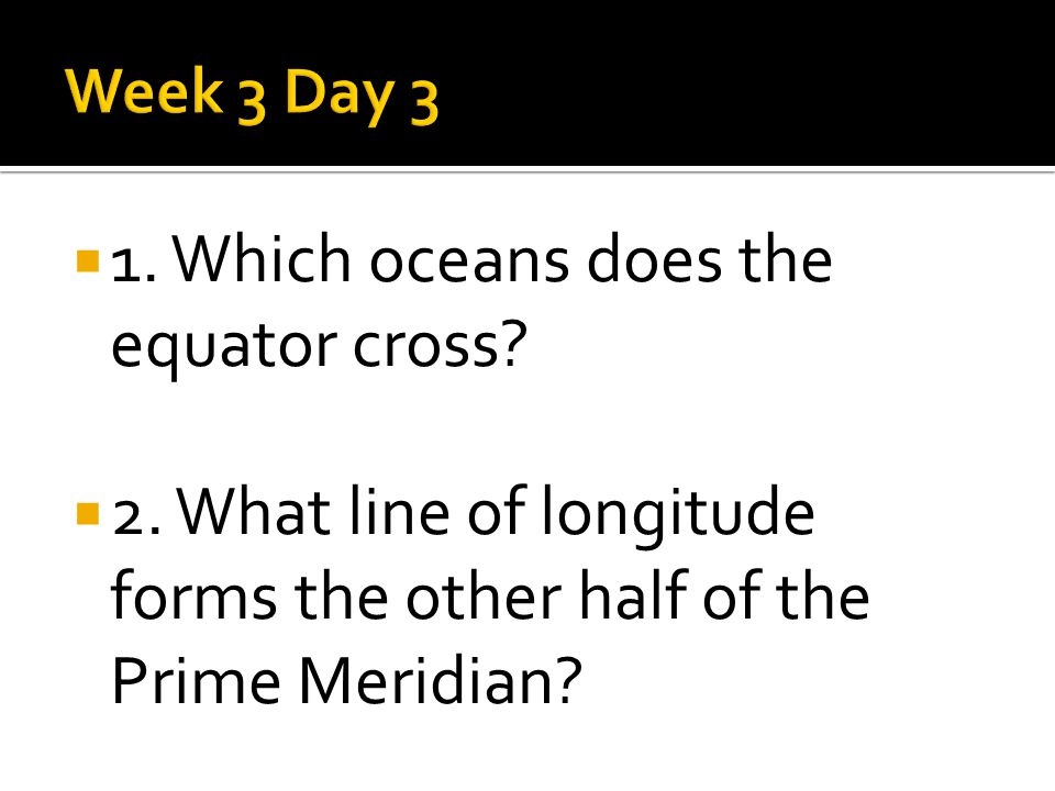  1. Which oceans does the equator cross.  2.