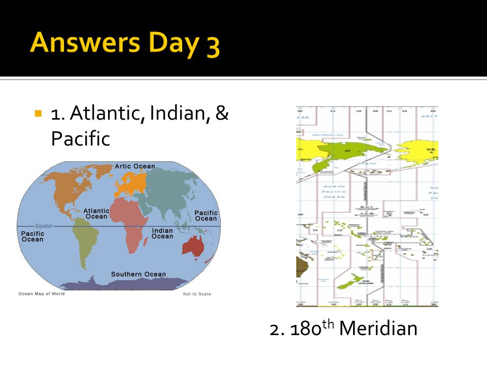  1. Atlantic, Indian, & Pacific 2. 180 th Meridian