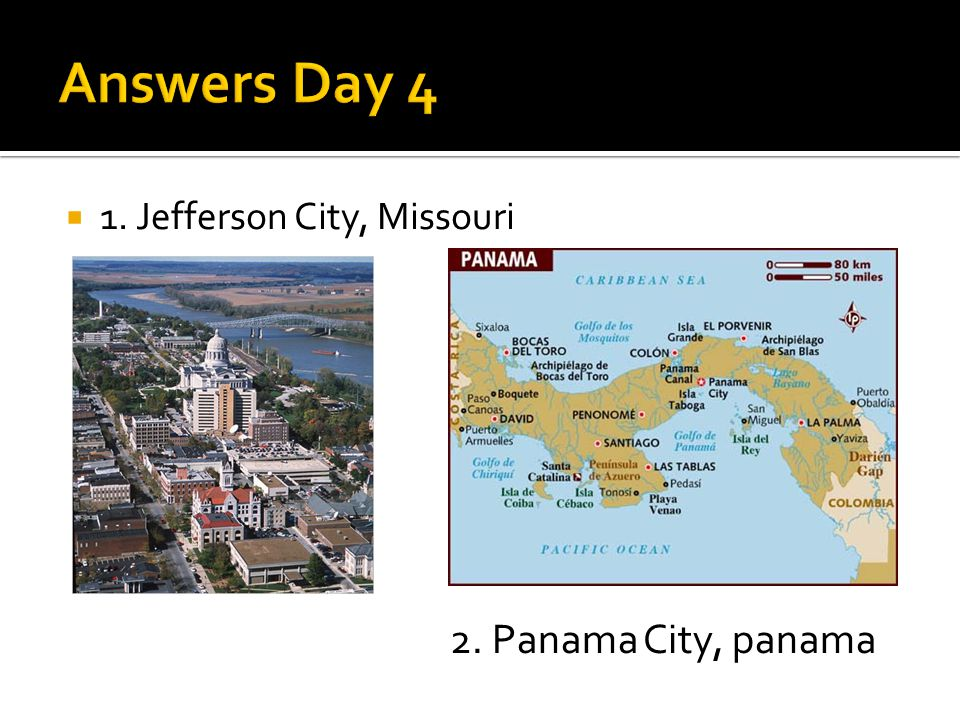  1. Jefferson City, Missouri 2. Panama City, panama