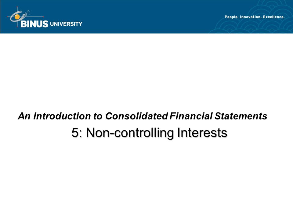 5: Non-controlling Interests An Introduction to Consolidated Financial Statements