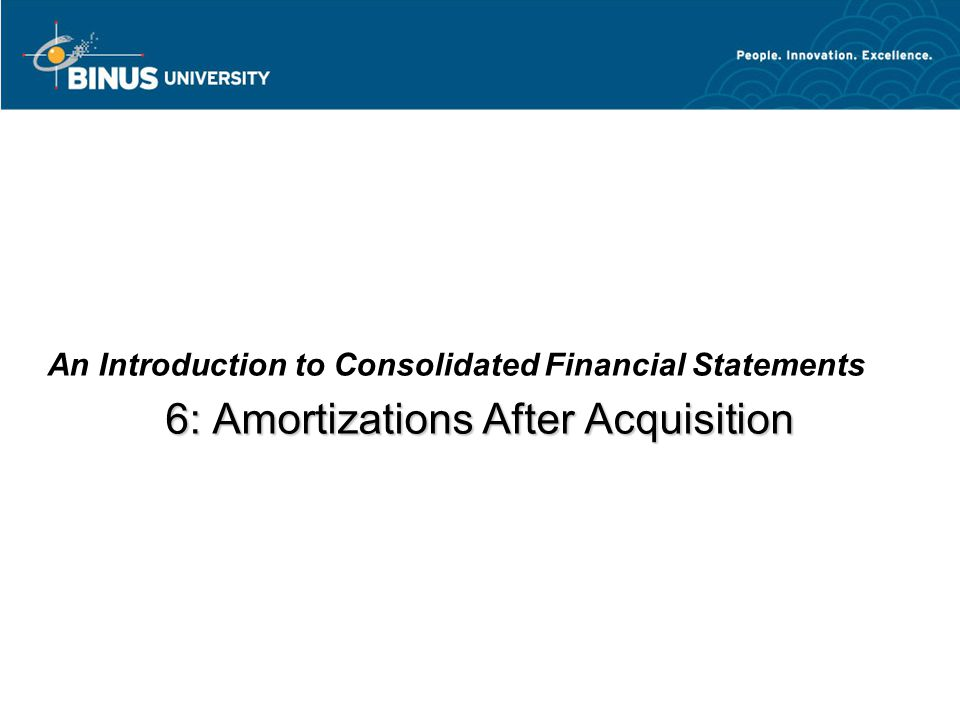 6: Amortizations After Acquisition An Introduction to Consolidated Financial Statements