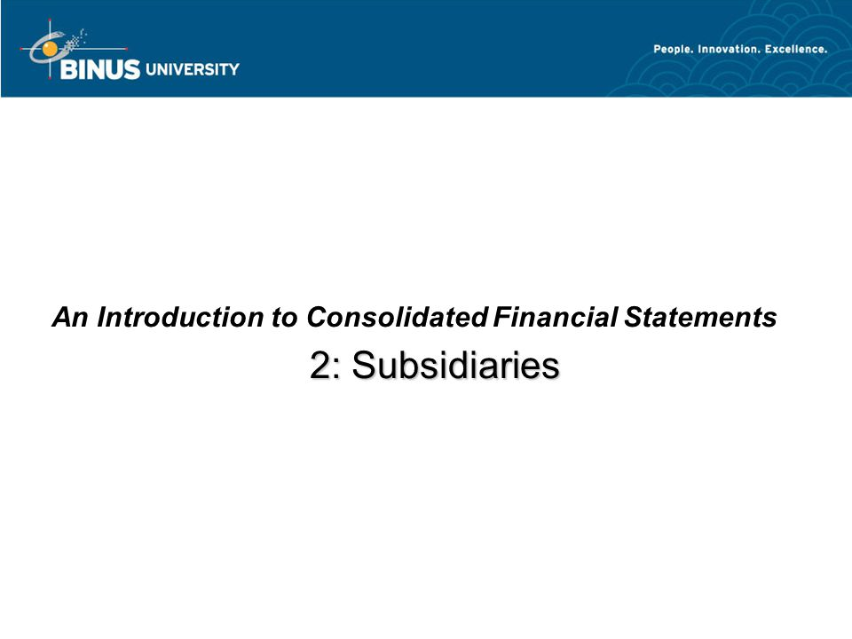 2: Subsidiaries An Introduction to Consolidated Financial Statements