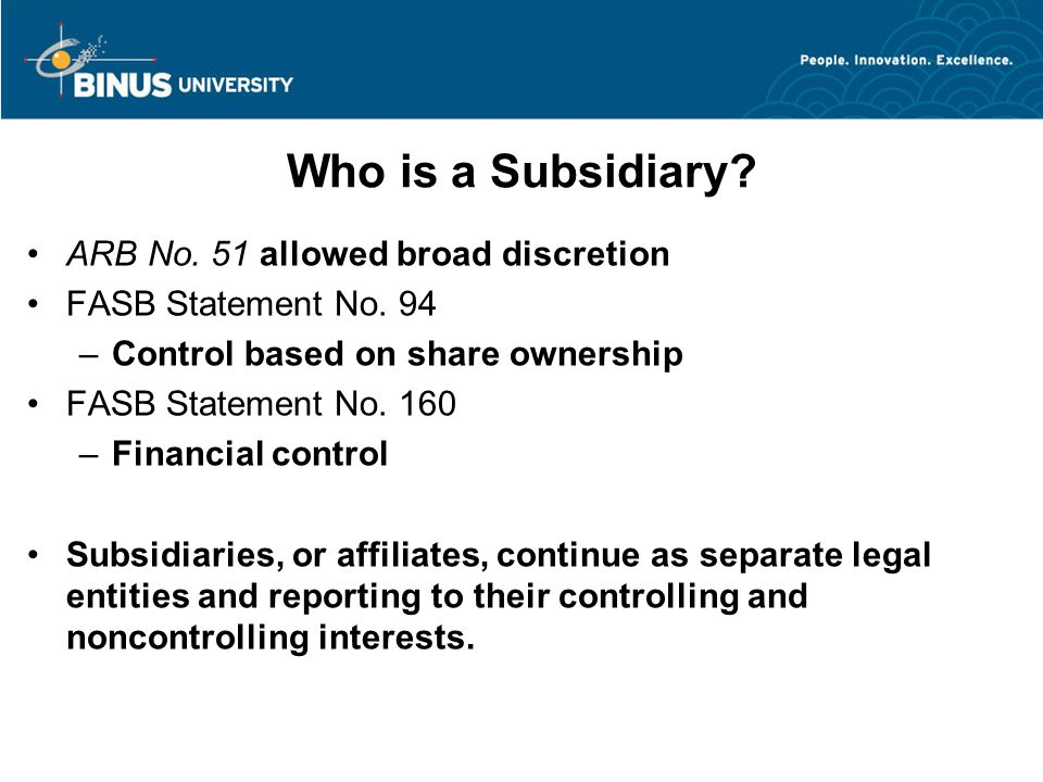Who is a Subsidiary. ARB No. 51 allowed broad discretion FASB Statement No.