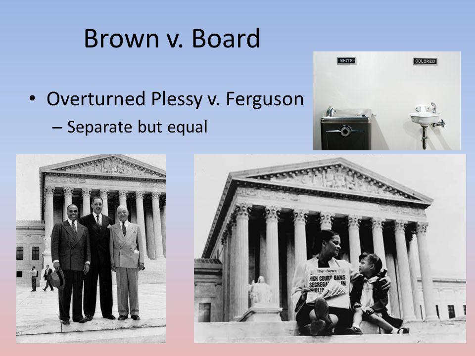 Brown v. Board Overturned Plessy v. Ferguson – Separate but equal