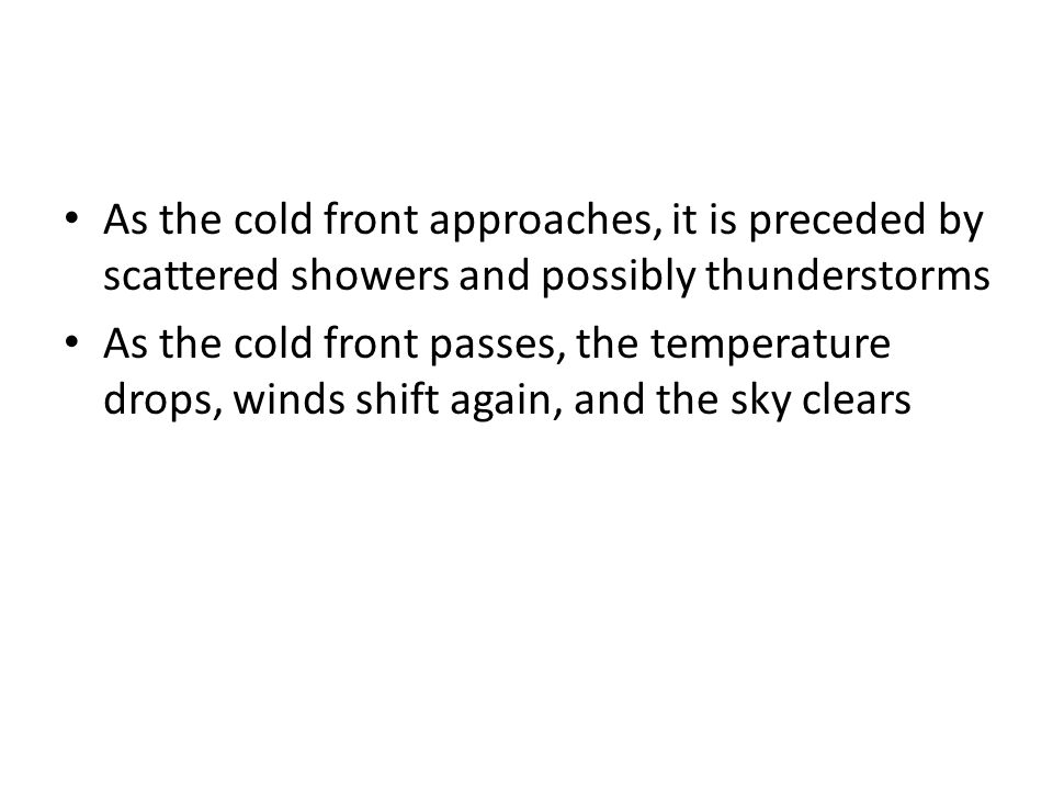 As the cold front approaches, it is preceded by scattered showers and possibly thunderstorms As the cold front passes, the temperature drops, winds sh