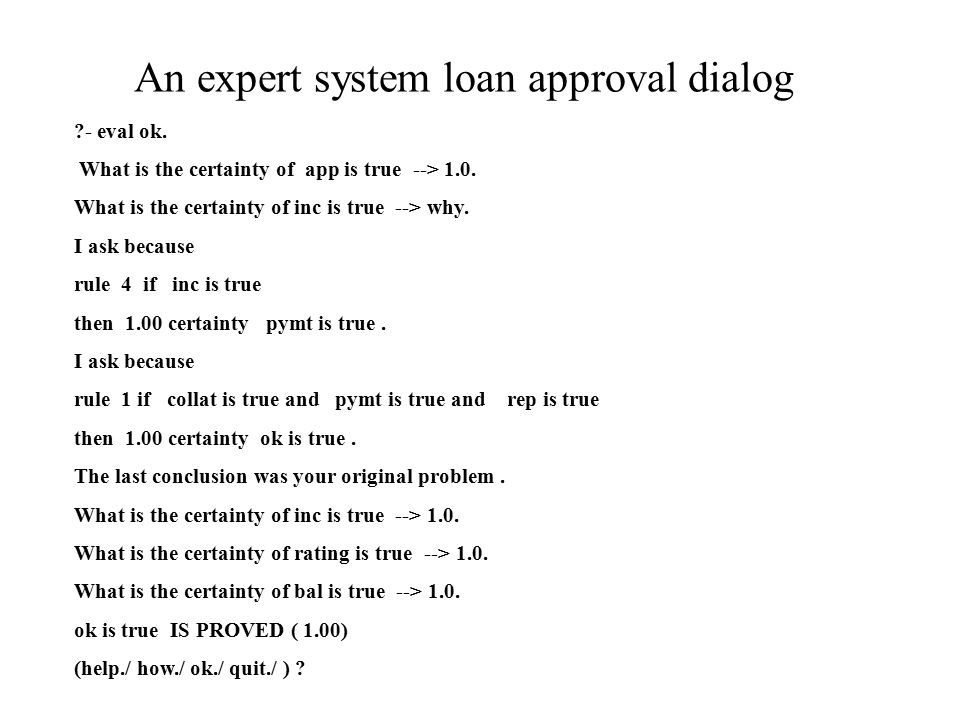 An expert system loan approval dialog ?- eval ok. What is the certainty of app is true --> 1.0. What is the certainty of inc is true --> why. I ask be