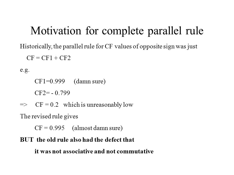 Motivation for complete parallel rule Historically, the parallel rule for CF values of opposite sign was just CF = CF1 + CF2 e.g.