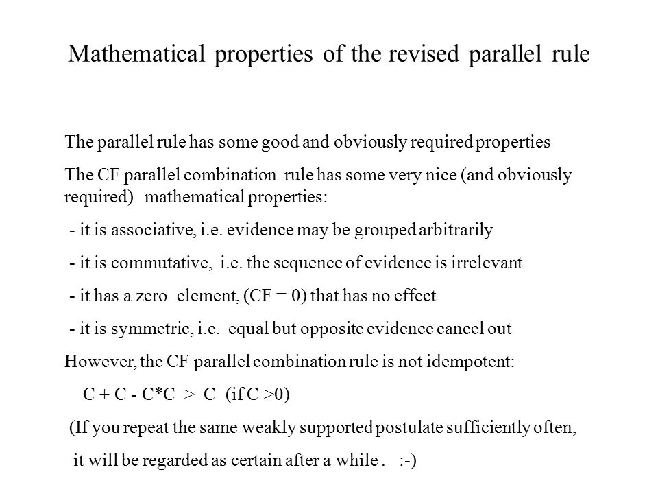 Mathematical properties of the revised parallel rule The parallel rule has some good and obviously required properties The CF parallel combination rul