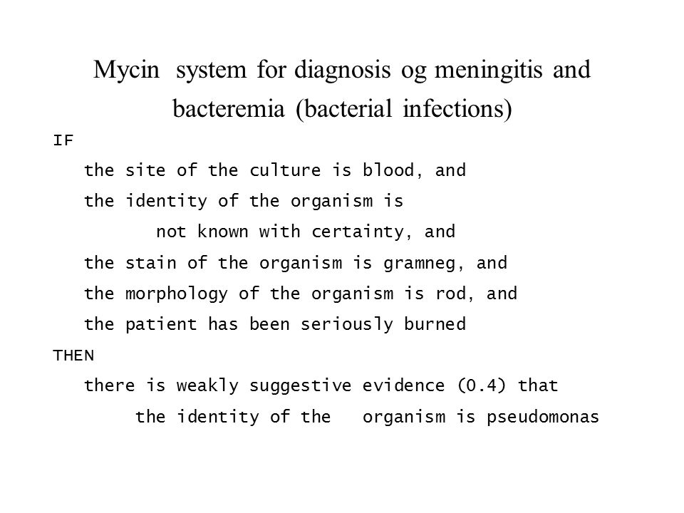 Mycin system for diagnosis og meningitis and bacteremia (bacterial infections) IF the site of the culture is blood, and the identity of the organism i