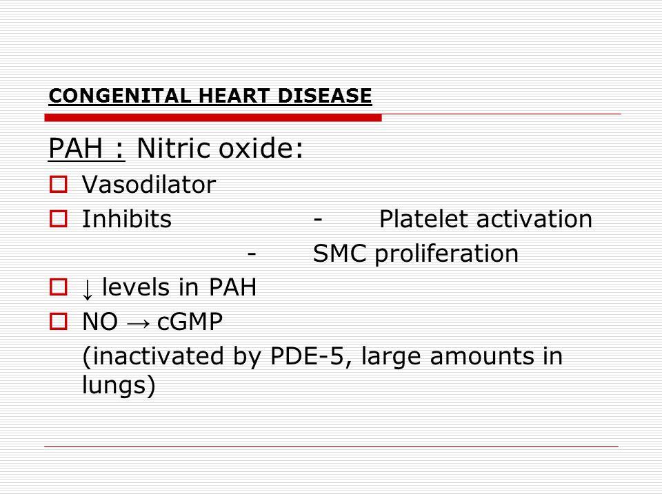 CONGENITAL HEART DISEASE PAH : Nitric oxide:  Vasodilator  Inhibits -Platelet activation -SMC proliferation  ↓ levels in PAH  NO → cGMP (inactivat