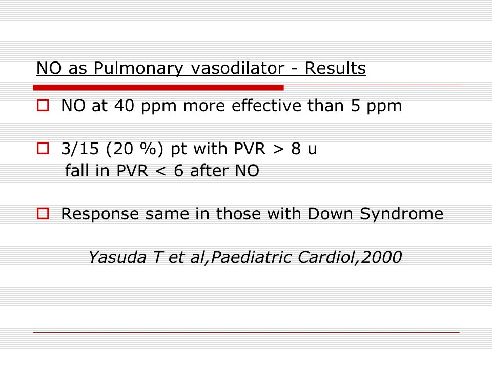 NO as Pulmonary vasodilator - Results  NO at 40 ppm more effective than 5 ppm  3/15 (20 %) pt with PVR > 8 u fall in PVR < 6 after NO  Response sam