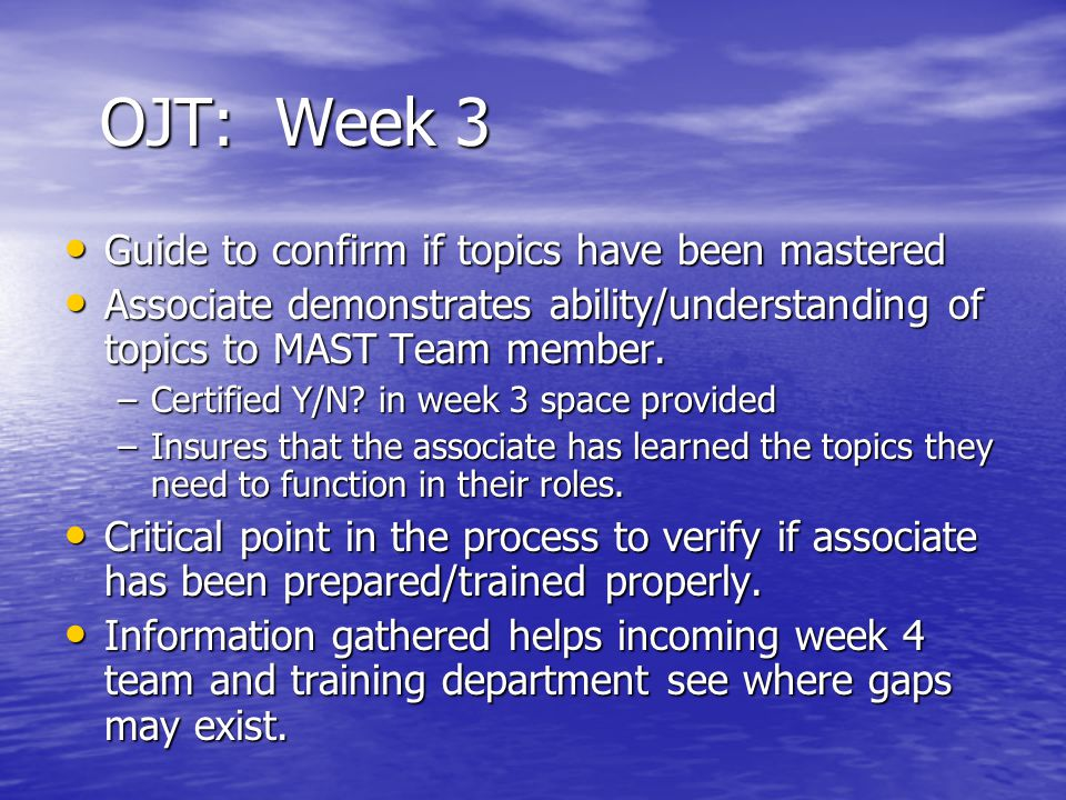 OJT: Week 3 Guide to confirm if topics have been mastered Guide to confirm if topics have been mastered Associate demonstrates ability/understanding o