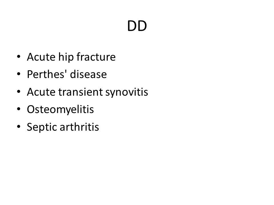 DD Acute hip fracture Perthes' disease Acute transient synovitis Osteomyelitis Septic arthritis
