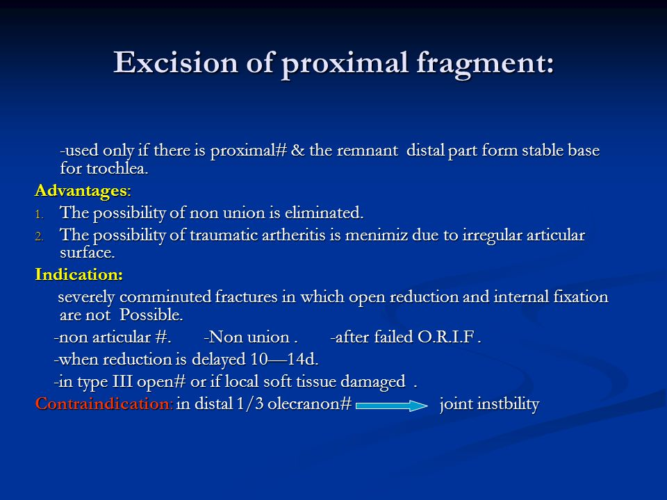 Excision of proximal fragment: -used only if there is proximal# & the remnant distal part form stable base for trochlea. Advantages: 1. The possibilit