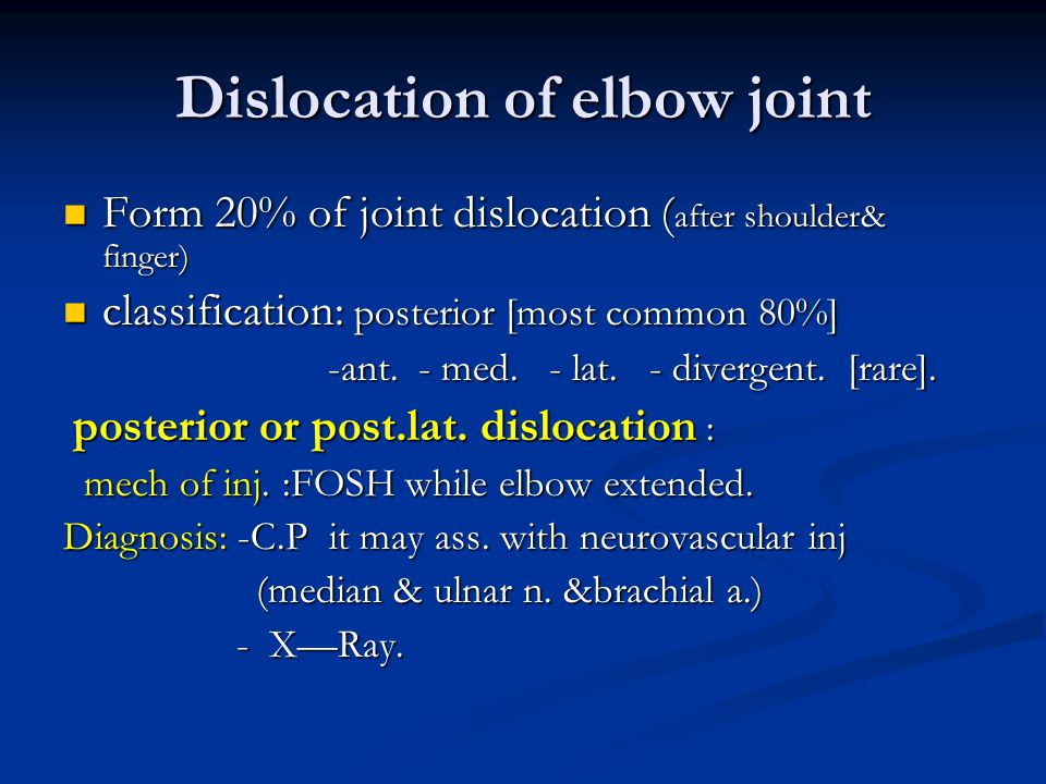 Dislocation of elbow joint Form 20% of joint dislocation ( after shoulder& finger) Form 20% of joint dislocation ( after shoulder& finger) classificat