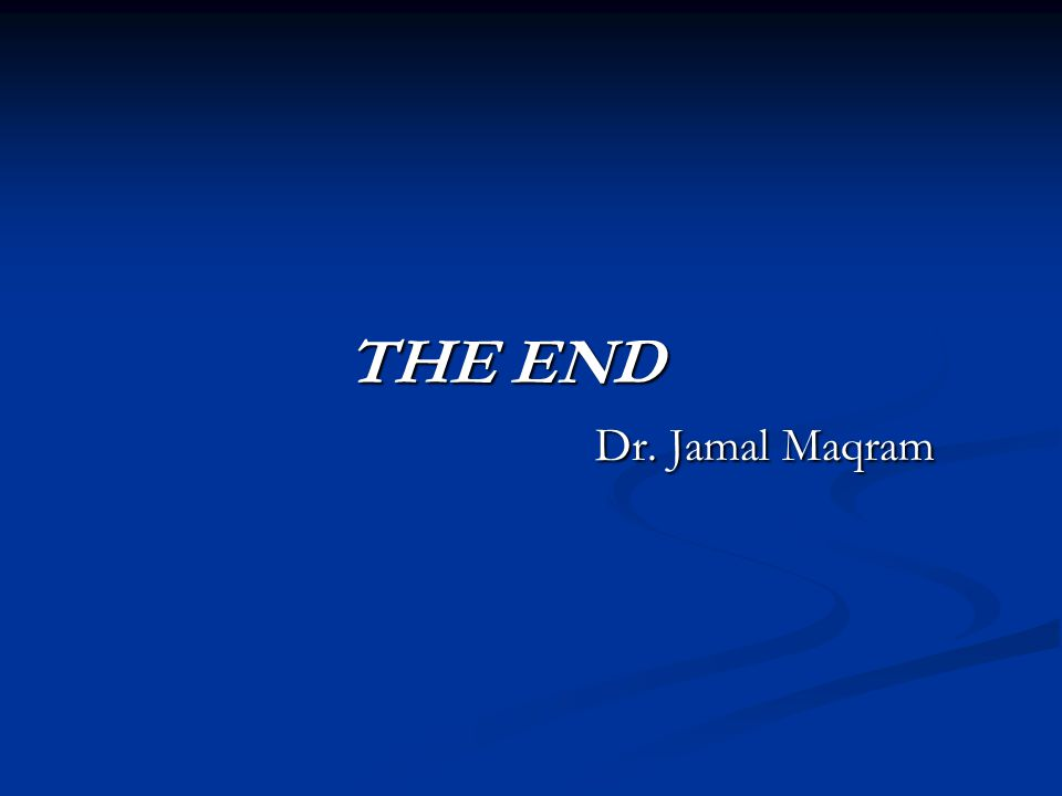 THE END Dr. Jamal Maqram THE END Dr. Jamal Maqram