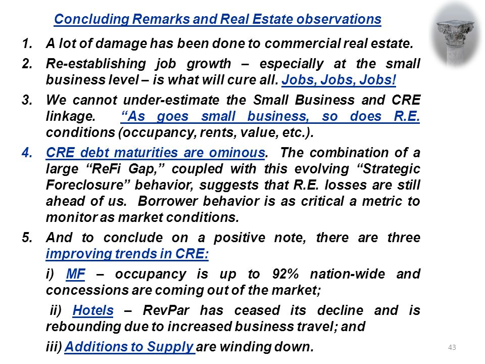 Concluding Remarks and Real Estate observations 1.A lot of damage has been done to commercial real estate.