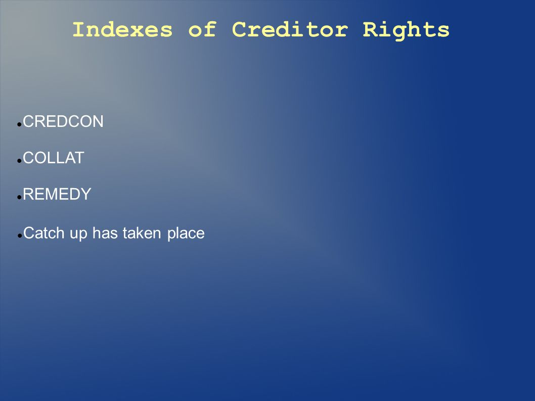 Indexes of Creditor Rights CREDCON COLLAT REMEDY Catch up has taken place