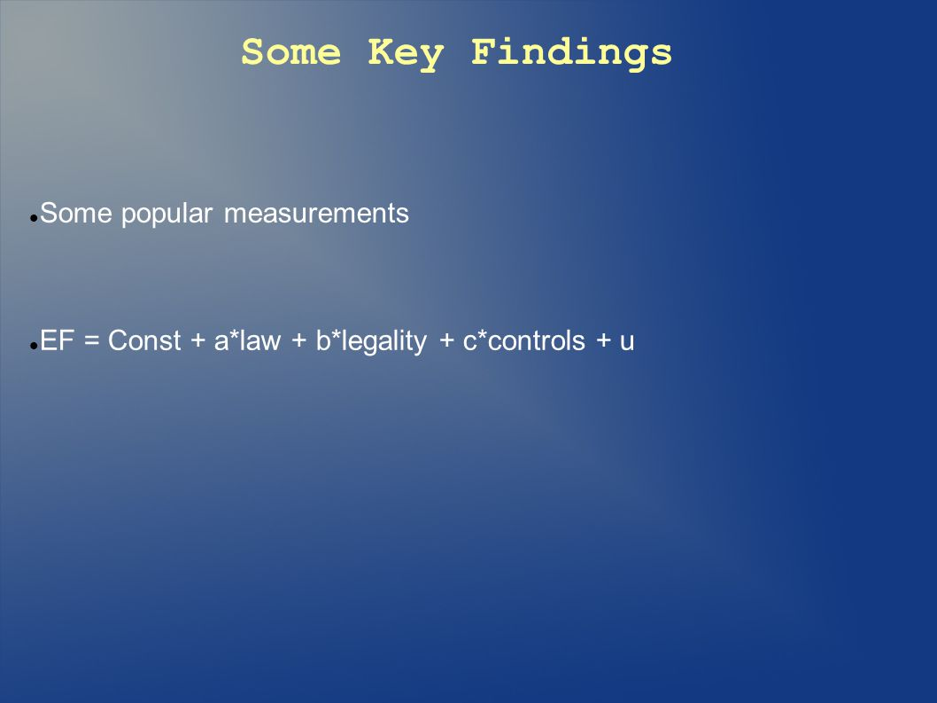 Some Key Findings Some popular measurements EF = Const + a*law + b*legality + c*controls + u