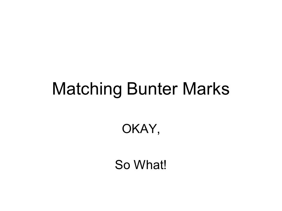 Matching Bunter Marks OKAY, So What!