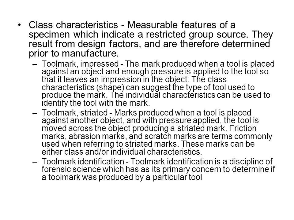Class characteristics - Measurable features of a specimen which indicate a restricted group source. They result from design factors, and are therefore