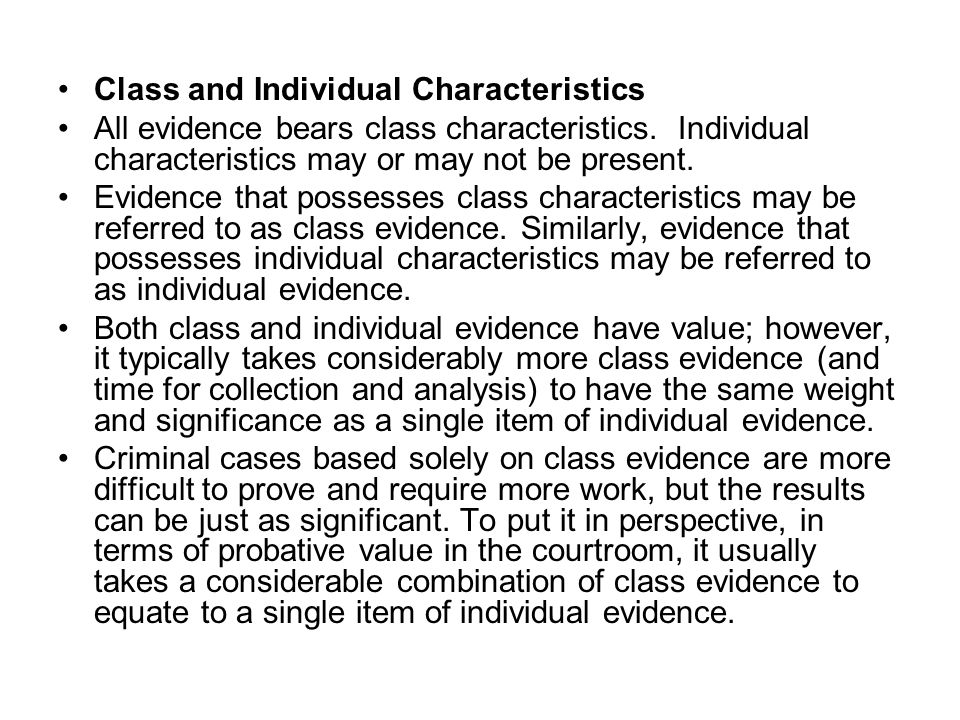 Class and Individual Characteristics All evidence bears class characteristics. Individual characteristics may or may not be present. Evidence that pos